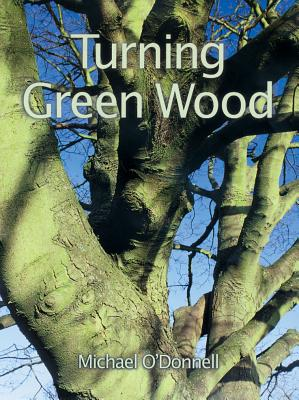 Turning Green Wood By O'Donnell, Michael